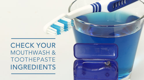 Check Your Mouthwash And Toothpaste Ingredients